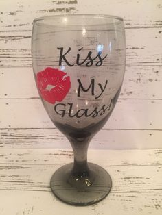 A personal favorite from my Etsy shop https://www.etsy.com/listing/497232542/kiss-my-glass-funny-water-glass-wine