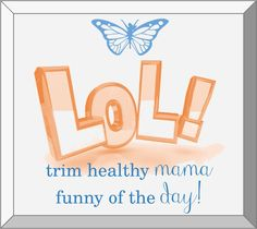 """FUNNIES!  These Trim Healthy Mamas describe things they didn't expect to experience while trimming down! """"I can no longer pin my phone between my thighs while sitting to free up my hands. It drops to the floor! The first time it happened I was so confused."""" - Lisa B.  """"My husband was helping fold laundry last week and thought all of my jeans were my 12 year-old daughter's and was putting them in her pile."""" - Dana H. www.TrimHealthyMama.com"""