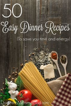 50 Easy Dinner Recipes to Save You Time and Energy!