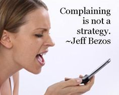Complaining is not a strategy. ~Jeff Bezos