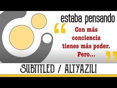 Con más conciencia tienes más poder, pero cuidado... (Subtitled / Altyazili) - YouTube