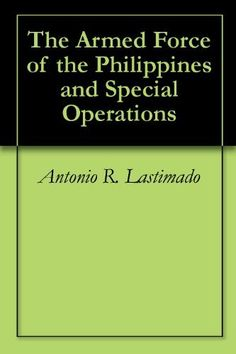 The Armed Force of the Philippines and Special Operations by Antonio R. Lastimado. $2.99. 109 pages