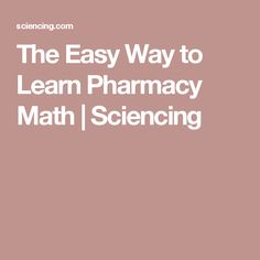 The Easy Way to Learn Pharmacy Math Pharmacy Technician Study, Veterinary Technician, Dosage Calculations, Math Made Easy, Pharmacy School, Math About Me, Exam Study, Nursing Notes, Never Stop Learning