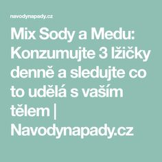 Mix Sody a Medu: Konzumujte 3 lžičky denně a sledujte co to udělá s vaším tělem   Navodynapady.cz