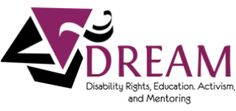 DREAM | Disability Rights, Education Activism, and Mentoring (DREAM) is a national organization for and by college students with disabilities, supported in our work by sponsoring organization AHEAD (the Association on Higher Education And Disability).   We strongly advocate for disability culture, community, and pride, and hope to serve as an online virtual disability cultural center for students who want to connect with other students.