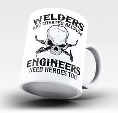 Welders are created because engineers need heroes too The perfect mug for any proud welder. Order yours today! Take advantage of our Low Flat Rate Shipping - order 2 or more and save. - Printed and Sh