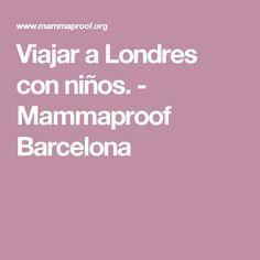 Viajar a Londres con niños. - Mammaproof Barcelona