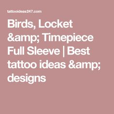Birds, Locket & Timepiece Full Sleeve | Best tattoo ideas & designs