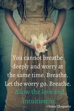 You cannot breathe deeply and worry at the same time. Let the worry go. Allow the love and intuition in ~ Sonia Choquette Trauma survivors don't breathe deeply. Great Quotes, Quotes To Live By, Me Quotes, Inspirational Quotes, Yoga Quotes, Smart Quotes, Meditation Quotes, Mindfulness Meditation, Qoutes