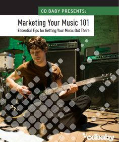 PDF Guide from CD Baby. Marketing Your Music 101: Essential Tips for Getting Your Music Out There.