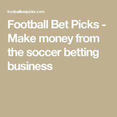 Football Bet Picks - Make money from the soccer betting business
