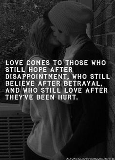 Love comes to those who still hope after disappointment, who...