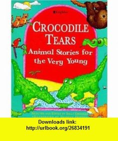 Crocodile Tears Animal Stories for the Very Young (9780753451632) Sally Grindley, Siobhan Dodds , ISBN-10: 0753451638  , ISBN-13: 978-0753451632 ,  , tutorials , pdf , ebook , torrent , downloads , rapidshare , filesonic , hotfile , megaupload , fileserve