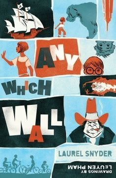 Any Which Wall by Laurel Snyder FIC SNY In the middle of an Iowa cornfield, four children find a magic wall that enables them to travel through time and space.