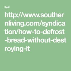http://www.southernliving.com/syndication/how-to-defrost-bread-without-destroying-it