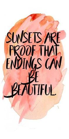 Life Quote Sunsets are proof that endings can be beautiful.