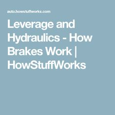 Leverage and Hydraulics - How Brakes Work | HowStuffWorks