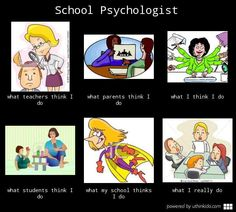 School psychologist, What people think I do, What I really do- uthinkido.com