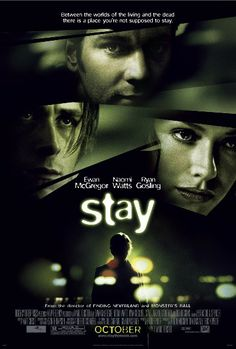 Stay, starring Ewan McGregor, Ryan Gosling, Naoni Watts.  Trippy, arty film