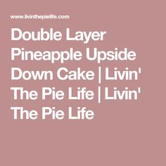 Double Layer Pineapple Upside Down Cake | Livin' The Pie Life | Livin' The Pie Life