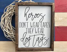 Heros don& wear capes they wear dog tags. Done in neutral colors so you can display it in your home year round. Perfect for Memorial Day and the of July. Great way to honor your hero! Wood Signs Sayings, Diy Wood Signs, Pallet Signs, Sign Quotes, Diy Pallet, Fourth Of July Decor, 4th Of July Decorations, 4th Of July Party, Memorial Day Decorations