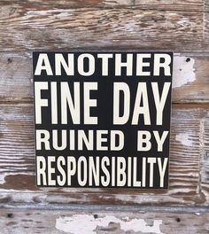 Excited to share this item from my shop: Another Fine Day Ruined By Responsibility. 12 x 12 Funny Wood sign Funny Wood Signs, Wooden Signs, Funny Signs For Work, Funny Camping Signs, Sarcastic Quotes, Funny Quotes, Rude Quotes, Hilarious Sayings, Hilarious Animals