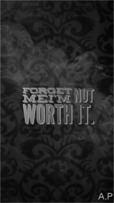 Forget Me,I'm not worth it||Custom Wallpaper