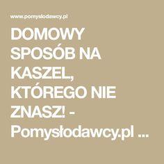 DOMOWY SPOSÓB NA KASZEL, KTÓREGO NIE ZNASZ! - Pomysłodawcy.pl - Serwis bardziej kreatywny