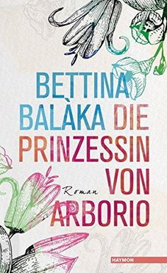 Die Prinzessin von Arborio: Roman von Bettina Balàka https://www.amazon.de/dp/3709972396/ref=cm_sw_r_pi_dp_x_6Y4eyb0B26D5X