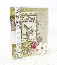 Flowers and butterflies in a vintage style are featured in this lovely card!  A white card is the base and is layered with a vintage-style floral patterned paper. A coordinating tag features the lovely message How to know the butterflies. A strip of white lace trim adorns the edge