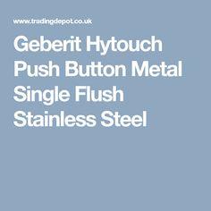 Geberit Hytouch Push Button Metal Single Flush Stainless Steel