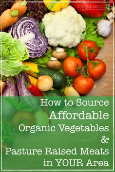 How to Source Affordable Organic Vegetables and Pasture Raised Meats in YOUR Area - Rubies & Radishes