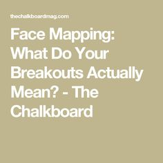 Face Mapping: What Do Your Breakouts Actually Mean? - The Chalkboard