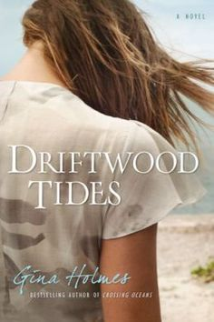 Driftwood Tides by Gina Holmes - New~ Check it out: http://www.ginaholmes.com/books/driftwood-tides/