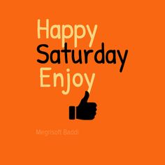 @megrisoftbaddi #wish #all #happy #Saturday #Weekend #enjoy #friends #love #family #great #day #feeling #relax #party #mood #have #coffee  @megrisoft