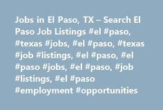 Jobs in El Paso, TX – Search El Paso Job Listings #el #paso, #texas #jobs, #el #paso, #texas #job #listings, #el #paso, #el #paso #jobs, #el #paso, #job #listings, #el #paso #employment #opportunities http://colorado.nef2.com/jobs-in-el-paso-tx-search-el-paso-job-listings-el-paso-texas-jobs-el-paso-texas-job-listings-el-paso-el-paso-jobs-el-paso-job-listings-el-paso-employment-opportunities/  # Jobs in El Paso, Texas El Paso, TX Employment Information El Paso, Texas Overview El Paso is a…