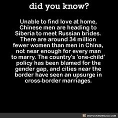 Unable to find love at home, Chinese men are heading to Siberia to meet Russian brides. There are around 34 million fewer women than men in China, not near enough for every man to marry. The country's 'one-child' policy has been blamed for the gender...