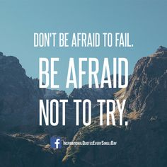 Don't Be Afraid To Fail. Be Afraid not to Try. ‪#‎success‬ ‪#‎quotes‬ ‪#‎motivation‬ ‪#‎inspiration‬ https://www.facebook.com/InspirationalQuotesEverySingleDay/