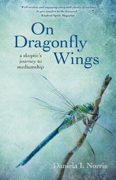 On Dragonfly Wings: A Skeptic's Journey to Mediumship (eBook) Dragonfly Meaning, Dragonfly Quotes, Dragonfly Wings, Healing Books, Past Life Regression, Meant To Be Quotes, English Reading, Kindred Spirits, What To Read