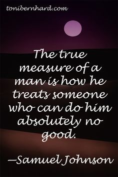 """""""True measure of a man"""" Samuel Johnson Motivational Words, Words Quotes, Wise Words, Inspirational Quotes, Sayings, Good Man Quotes, Great Quotes, Word Up, Word Play"""
