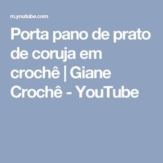 Porta pano de prato de coruja em crochê | Giane Crochê - YouTube