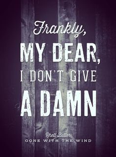 // Frankly, My Dear, I Don't Give A Damn - by Oliver Shilling