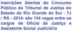 O Tribunal de Justiça do Estado do Rio Grande do Sul - TJ/RS, faz saber da realização de Concurso Público para o provimento de 134 vagas nos cargos de Oficial de Justiça (Ensino Médio, salário de R$ 6.550,86) e de Assistencial Social Judiciário (Ensino Superior, remuneração de R$ 9.527,64), do Quadro de Pessoal dos Serviços Auxiliares do 1.º Grau da Justiça Comum Estadual - entrâncias inicial, intermediária e final.