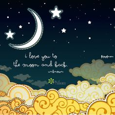 I Love you to the moon and back..