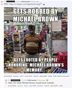 Store owner who was robbed by Michael Brown had his store looted tonight in Ferguson, Missouri Liberal Logic, Liberal Tears, Liberal Hypocrisy, Michael Brown, Thing 1, Political Views, Political Satire, Way Of Life