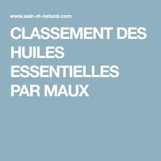 CLASSEMENT DES HUILES ESSENTIELLES PAR MAUX