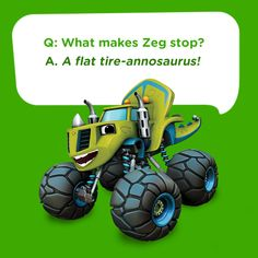 Check out this silly kids joke featuring Zeg from Blaze and the Monster Machines: What makes Zeg stop? A flat tire-annousaurus! Jokes And Riddles, Corny Jokes, Funny Jokes For Kids, Dad Jokes, Toddler Jokes, Clean Jokes, School Jokes, Joke Of The Day, Jokes Quotes