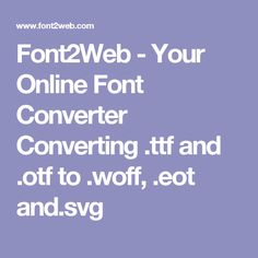 Font2Web - Your Online Font Converter Converting .ttf and .otf to .woff, .eot and.svg