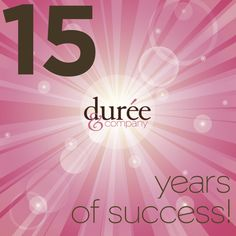 Durée & Company is 15 years old! Cheers to many more!