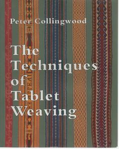 The Techniques of Tablet Weaving: Amazon.co.uk: Peter Collingwood: Books